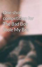 One shot competition for The Bad Boy Stole My Bra by lucindabordeaux