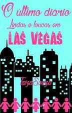 O último diário: Lindas e loucas em Las Vegas  by TaizaSouza