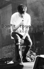 Don't touch me || A. Sikorski by karola123xd