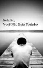 Solidão, Você Não Está Sozinho.  by LiaStark1