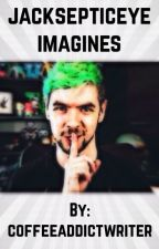 ||jacksepticeye imagines|| by coffeeaddictwriter
