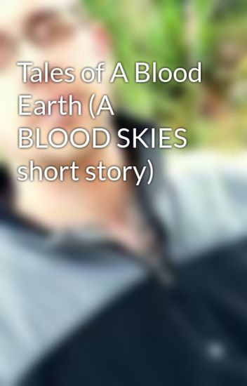 Tales of a Blood Earth (A BLOOD SKIES short story)