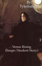 Venus Rising (Snape/Student Story) by Tylerbabe17