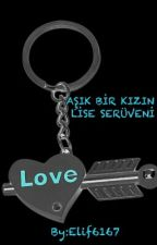 AŞIK BİR KIZIN LİSE SERÜVENİ by Elif6167
