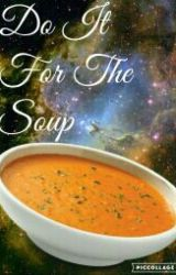Do It For The Soup (A Seriously Weird Poem) by desdoeswriting