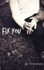 Fix You [#Wattys2016] by Tintomara