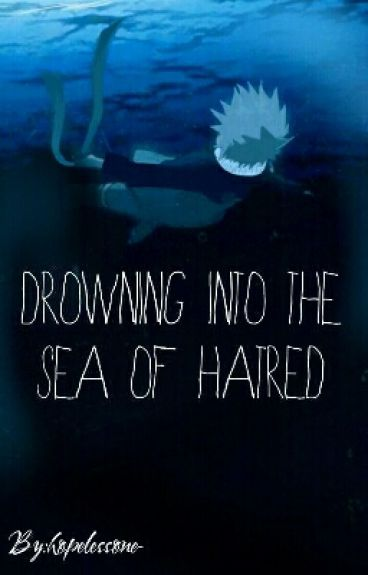 Drowning into the sea of hate