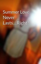 Summer Love Never Lasts....Right? by oh7em7ge