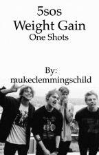 5sos weight gain one shots  by mukeclemmingschild