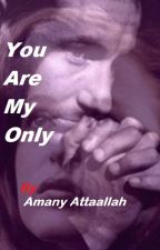You Are My Only by AmanyAttaallah
