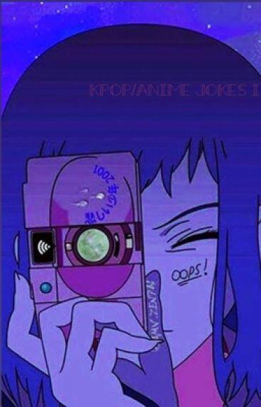 Anime/K-Pop jokes/stuff only otakus get