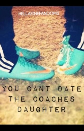 You Cant Date The Coaches Daughter