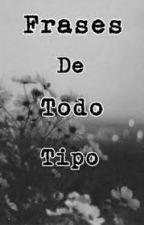 Frases De Todo Tipo by IrisDiAngelo6