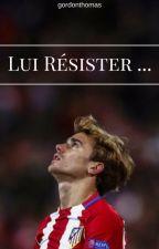 Lui résister ... [A.Griezmann] by gordonthomas