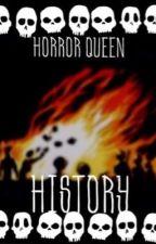 Horror-Queen History by horror-queen