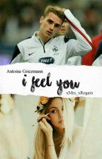 I Feel You (Antoine Griezmann Ff) by xMrs_xRogers