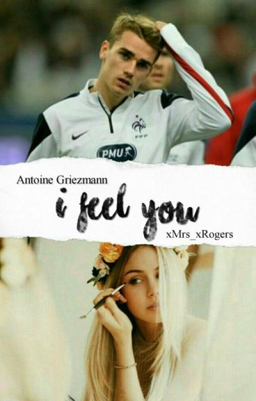 I Feel You (Antoine Griezmann Ff) ✔#wattys2016