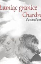 Łamiąc granice | Chardre by LucilouLuce