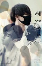 Will You Stay By My Side? {Yoongi FanFic} by Kylasuna