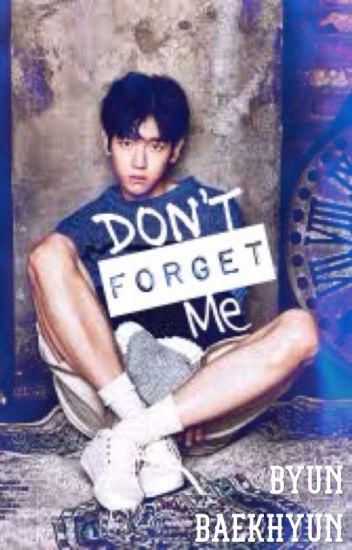Don't Forget Me (Baekhyun Fanfic) #Wattys2017