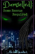 Damsel[ed]: Some Rescue Required (#2 of the Damsel[ed] series) by HeroBreaker
