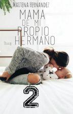 Mamá de mi propio Hermano 2 by Maihernandez980