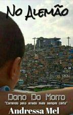 O Dono Do Morro (Concluído)™ by MegMellAM