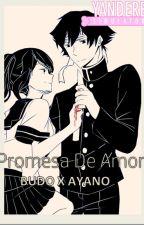Promesa de Amor ( Budo Masuta X Ayano - Aishi  Yandere ) by BudoMasuta8