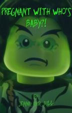 PREGNANT WITH WHO'S BABY?! (Ninjago Morro Fanfic) by Jenna_and_Bill