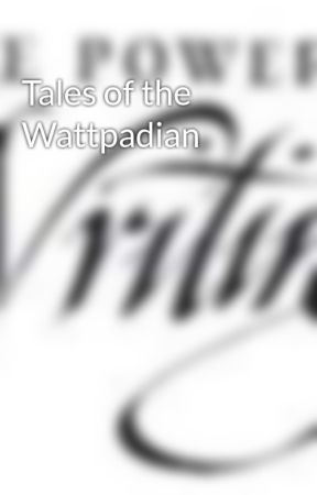 Tales of the Wattpadian by heart0fg0ld