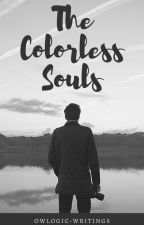 The Colorless Souls by Owlogic-Writings