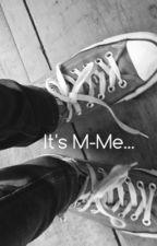 It's M-Me by Imgayokay-
