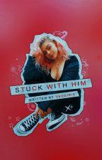 STUCK WITH HIM! by jontys