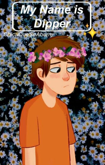 My name is Dipper [Billdip] [Book 1] ;; [Terminada]