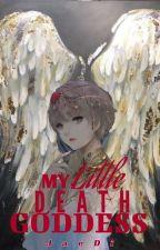 MY LITTLE DEATH GODDESS (COMPLETED) by Yamirai-san