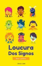 Loucura Dos Signos by dear_gomez