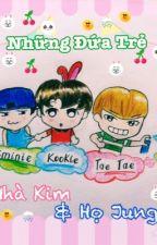 [BTS đoản series] Những đứa trẻ nhà Kim và họ Jung by mochiarmy
