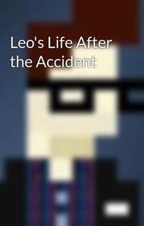 Leo's Life After the Accident by daveinden