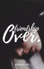 Friendship Over (One Shot) by bb_mayo