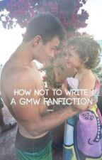HOW NOT TO WRITE A GMW FANFICTION by farklestein