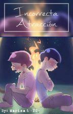 Incorrecta Atracción [Yaoi/BL] by -YamileG-