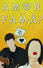 2. Amor ou Fama?[PAUSA] by -_Evy_-