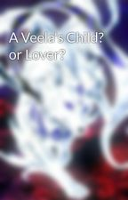 A Veela's Child? or Lover? by AmethystWriter17