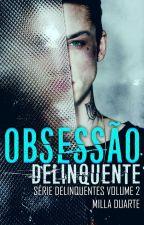 Obsessão Delinquente by MillaMDuarte