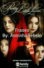 Frases - Pretty Little Liars by annalurebelo