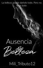 Ausencia De Belleza (Sin correcciones) by Mili_Tributo12