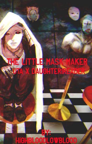 The Little Mask Maker (Uta x Daughter!Reader)