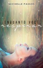 Enquanto Você Respirar (DEGUSTAÇÃO - Completo na Amazon) by MichellePassos