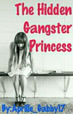 The Hidden Gangster Princess by Aprille_Gabby17