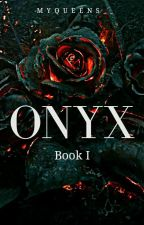 ONYX(unedited;1st draft) by Myqueens30